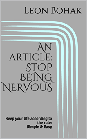 An article: STOP BEING NERVOUS: Keep your life according to the rule: Simple & Easy