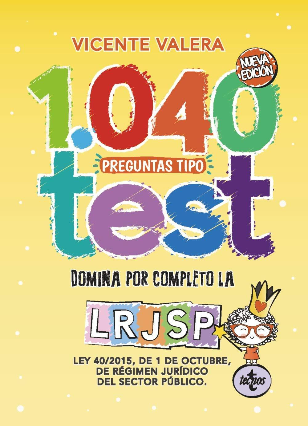 1040 preguntas tipo test LRJSP: Ley 40/2015, de 1 de octubre, del Régimen Jurídico del Sector Público (Derecho - Práctica Jurídica)