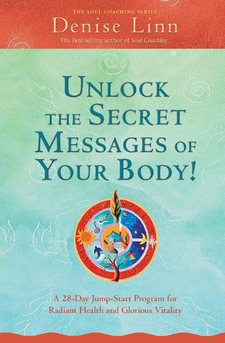 Unlock the Secret Messages of Your Body!: A 28-Day Jump-Start Program for Radiant Health and Glorious Vitality (Soul Coaching) ebook