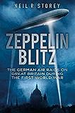 Zeppelin Blitz: The German Air Raids on Great Britain During the First World War