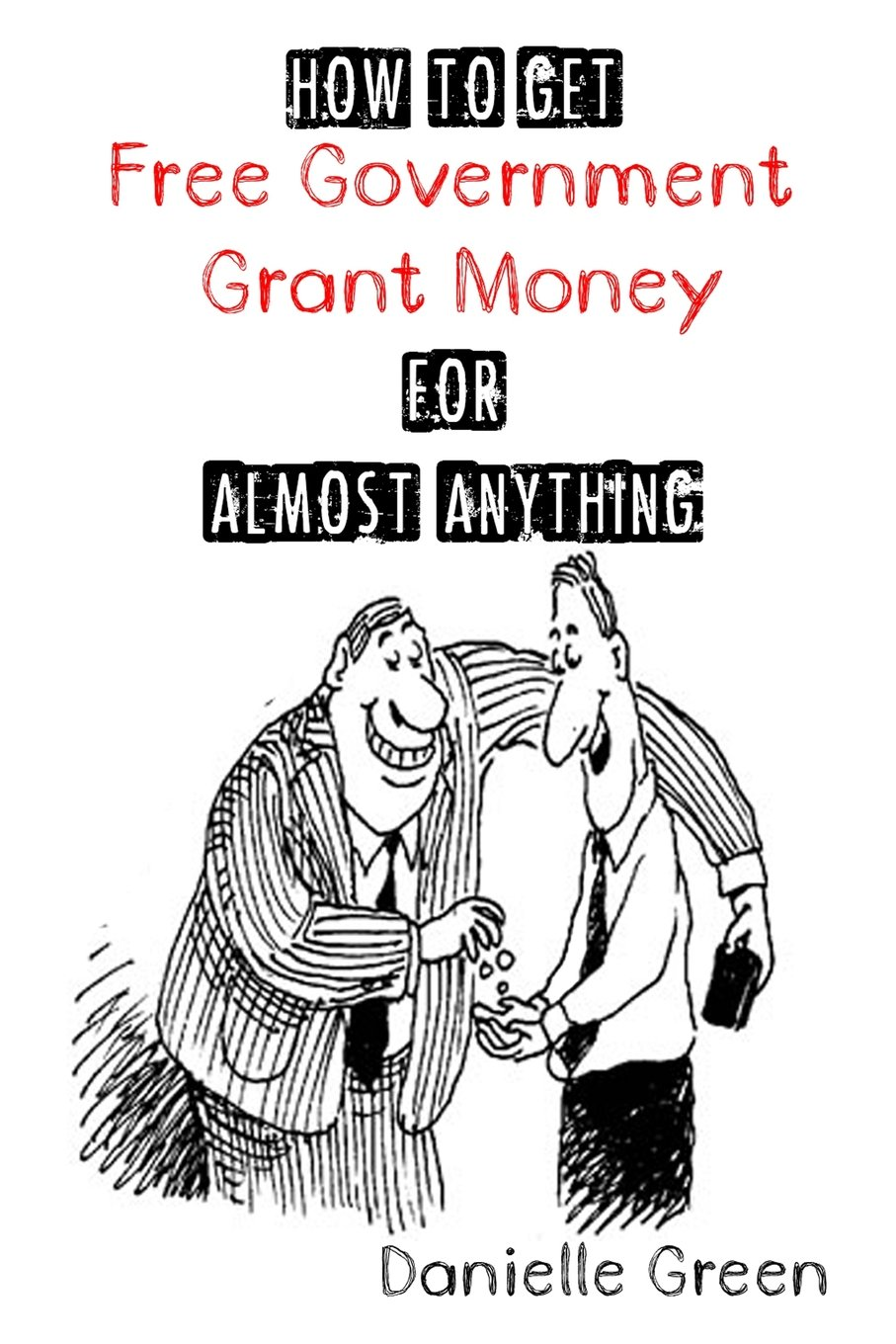 Amazon Com How To Get Free Government Grant Money For Almost