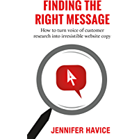 Finding The Right Message: How to turn voice of customer research into irresistible website copy