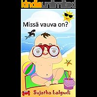 Finnish book for children: Missä vauva on? - Suloinen kuvakirja vauvoille: Children's book in Finnish. (Finnish Edition) Picture book for kids in Finnish. ... years (Learn Finnish books for children. 2)