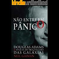 Não Entre Em Pânico: - Douglas Adams & O Guia Do Mochileiro Das Galáxias