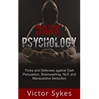 Dark Psychology: Tricks and Defenses Against Dark Persuasion, Brainwashing, NLP, and Manipulative Seduction (English Edition)