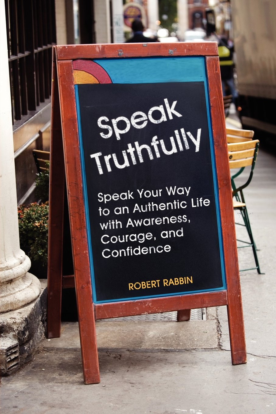 Speak Truthfully: Speak Your Way to an Authentic Life with Awareness, Courage, and Confidence ebook