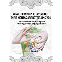 Body Language. What their Body is Saying But their Mouths are not Telling You. Free Guide.: The ultimate free guide to Speed Reading Body Language Easily