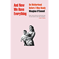 And Now We Have Everything: On Motherhood Before I Was Ready (English Edition)