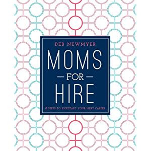 Moms For Hire: 8 Steps to Kickstart Your Next Career