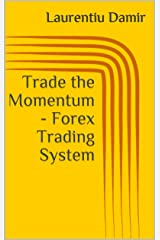 Trade the Momentum - Forex Trading System Kindle Edition