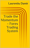 Trade the Momentum - Forex Trading System (English Edition)