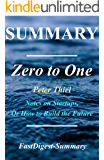 Summary   Zero to One: By Peter Thiel - Notes on Startups, or How to Build the Future (Zero to One: Notes on Startups, or How to Build the Future  - Book, ... Audible, Audiobook, Summary Book 1)
