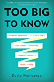 Too Big to Know: Rethinking Knowledge Now That the Facts Aren't the Facts, Experts Are Everywhere, and the Smartest Person in the Room Is the Room (English Edition)