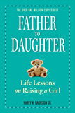 Father to Daughter, Revised Edition: Life Lessons on Raising a Girl
