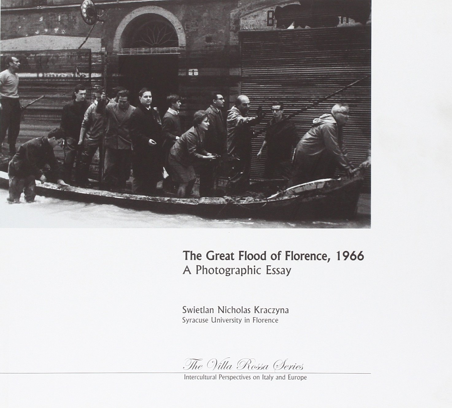 the great flood of florence a photographic essay villa the great flood of florence 1966 a photographic essay villa rossa swietlan nicholas kraczyna dorothea barrett 9788895250007 com books