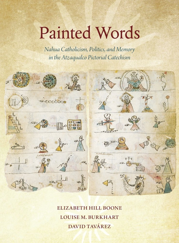 Read Online Painted Words: Nahua Catholicism, Politics, and Memory in the Atzaqualco Pictorial Catechism (Dumbarton Oaks Pre-Columbian Art and Archaeology Studies Series) pdf epub