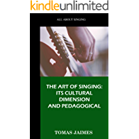 THE ART OF SINGING: ITS CULTURAL DIMENSION AND PEDAGOGICAL: A book on music, singing techniques, musical language and…