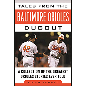 Tales from the Baltimore Orioles Dugout: A Collection of the Greatest Orioles Stories Ever Told (Tales from the Team)