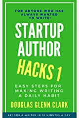 Startup Author Hacks 1: Easy Steps for Making Your Writing a Daily Habit Kindle Edition