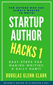 Startup Author Hacks 1: Easy Steps for Making Your Writing a Daily Habit
