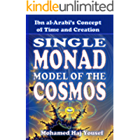 The Single Monad Model of the Cosmos: Ibn Arabi's Concept of Time and Creation