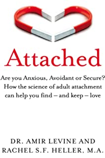 Attached: The New Science of Adult Attachment and How It Can Help