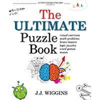 The Ultimate Puzzle Book: Mazes, Brain Teasers, Logic Puzzles, Math Problems, Visual Exercises, Word Games, and More!: Volume 1