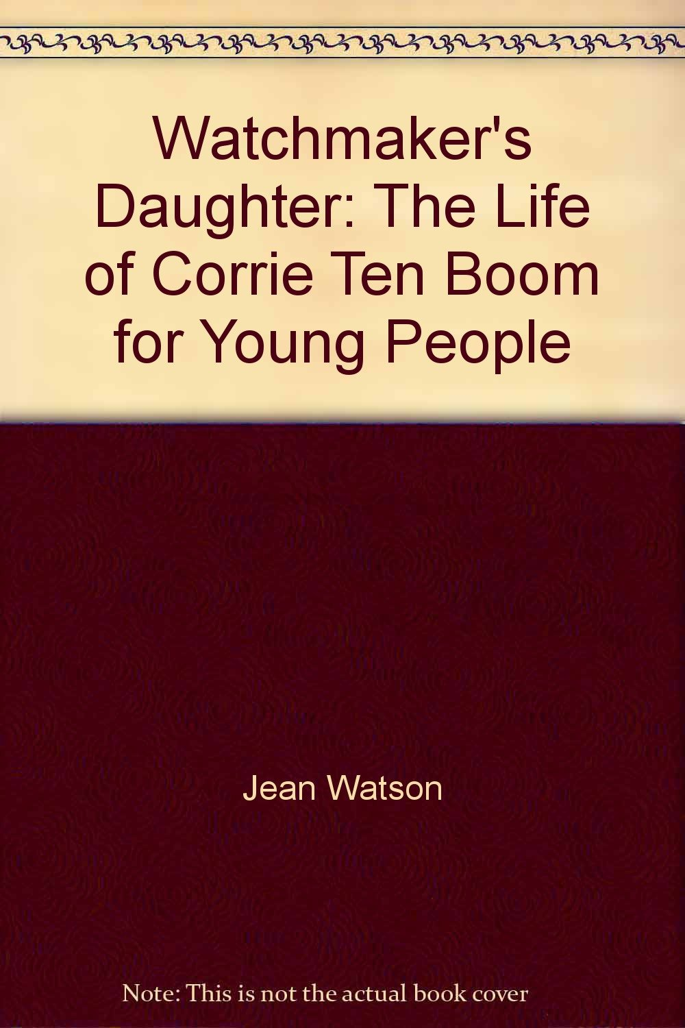 Watchmaker s daughter the life of corrie ten boom for young people jean watson 9780800751166 amazon com books