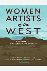 Women Artists of the West: Five Portraits in Creativity and Courage (Notable Western Women) Kindle Edition