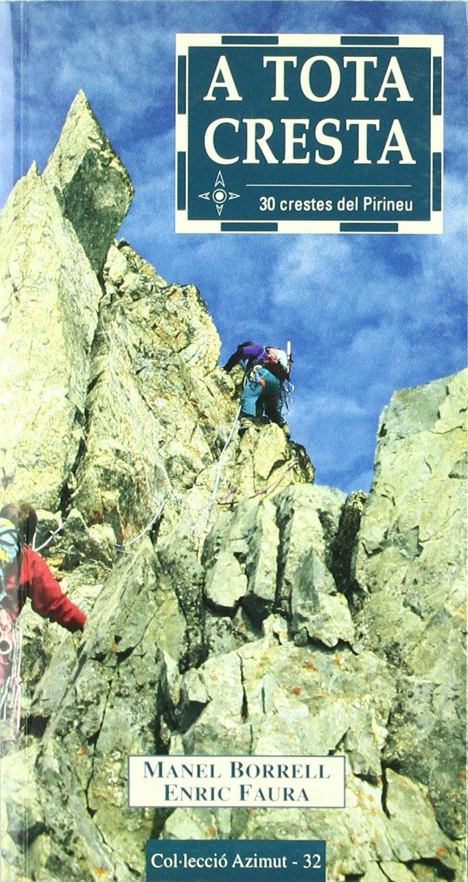 A tota cresta: 30 crestes del Pirineu exhaurit Azimut: Amazon ...