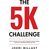 The 5K Challenge: How To Make 5K In 21 Days Through Social Media – Without Spending Money On Ads (Social Media…