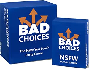 BAD CHOICES - The Have You Ever? Party Game + The NSFW Savage Edition