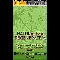 """NATURALEZA REGENERATIVA: """"La solución eficaz eficiente y efectiva para recuperar su salud""""."""