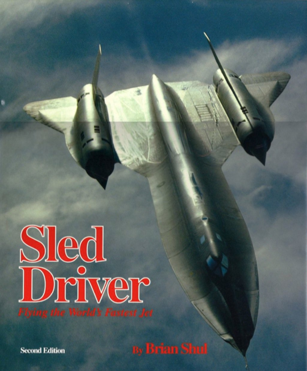 Fastest Jet In The World >> Sled Driver Flying The World S Fastest Jet Brian Shul Sheila