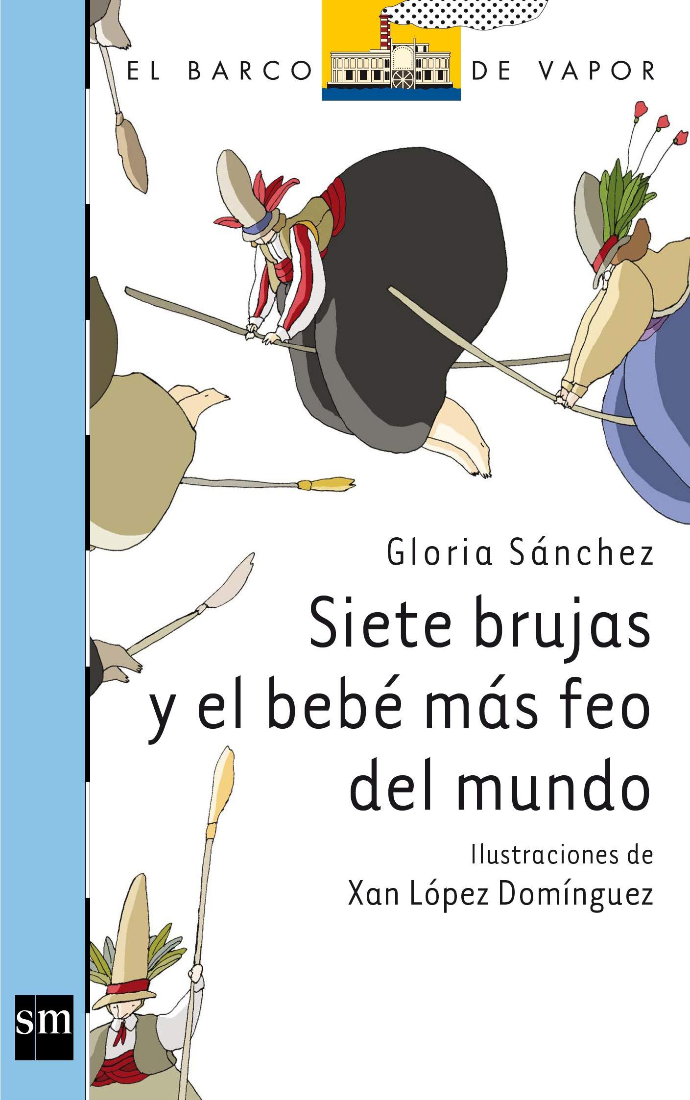 Siete brujas y el bebé más feo del mundo: 160 El Barco de Vapor Azul: Amazon.es: Sánchez, Gloria, López Domínguez, Xan: Libros