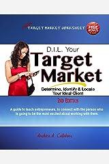 D.I.L. Target Market: Determine, Identify & Locate Your Ideal Client (The Entrepreneur's Guide Book 1) Kindle Edition