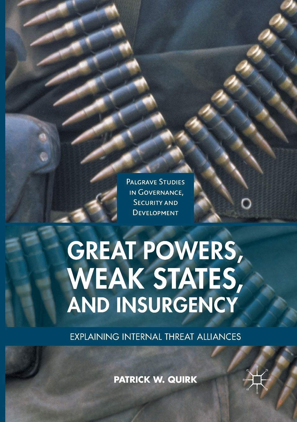 Great Powers Weak States And Insurgency  Explaining Internal Threat Alliances  Governance Security And Development