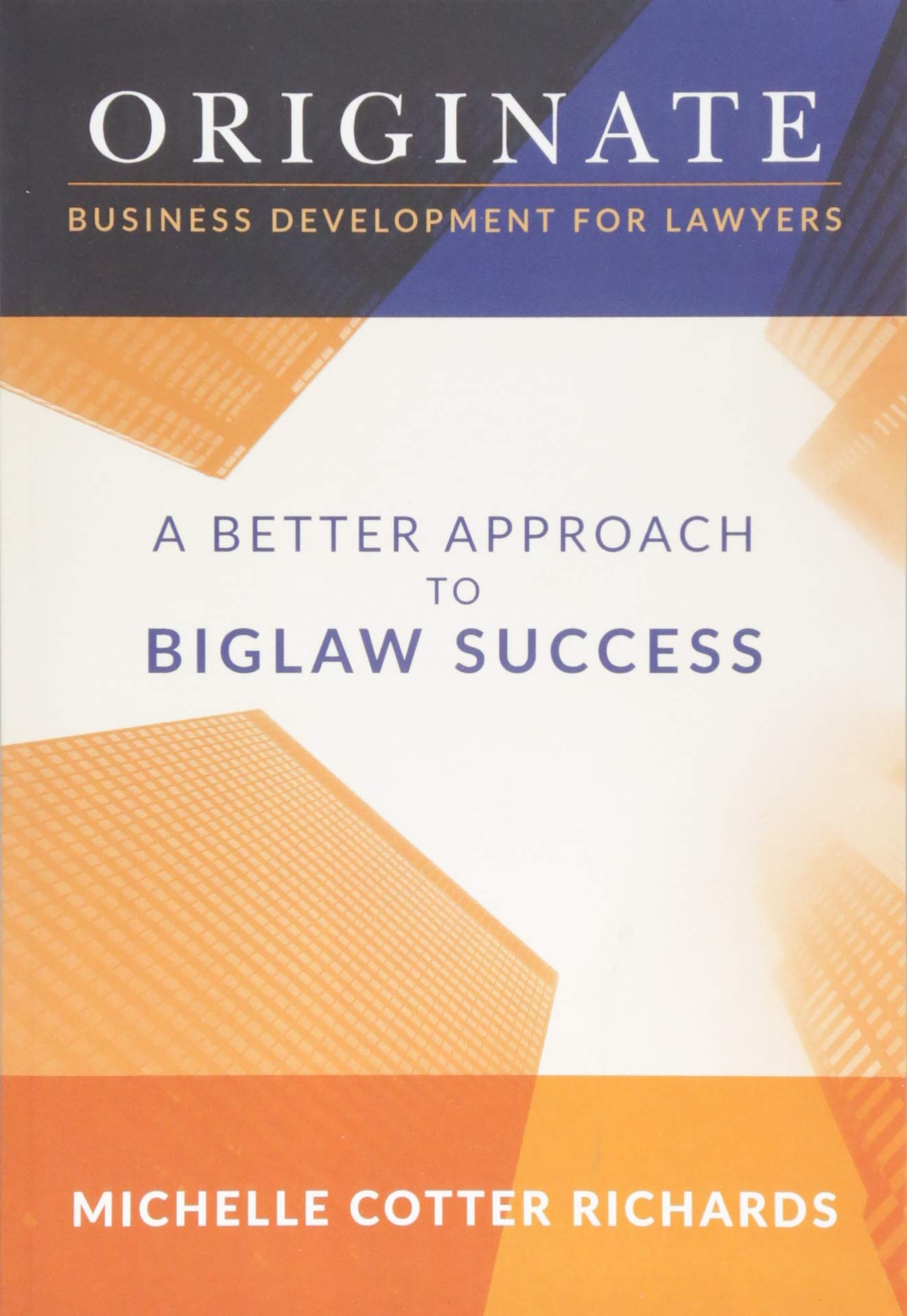 Originate: Business Development for Lawyers: A Better Approach to