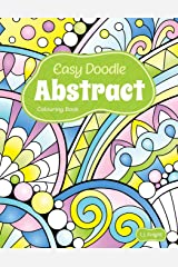 Easy Doodle Abstract Colouring Book: 30 Original Hand-Drawn Abstract Designs Paperback