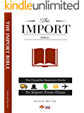 The Import Bible 2019 Edition: The complete beginners guide to successful importing from China