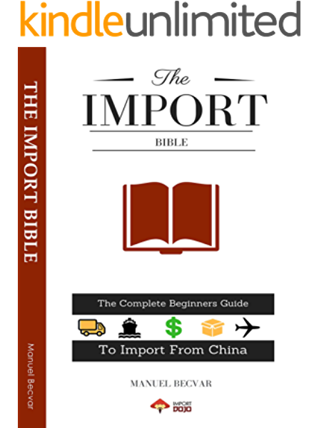 Amazon Com The Import Bible 2019 Edition The Complete Beginners Guide To Successful Importing From China Ebook Becvar Manuel Kindle Store