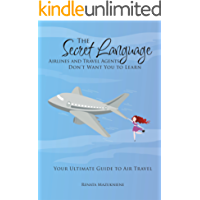 The Secret Language Airlines and Travel Agents Don't Want You to Learn: Your Ultimate Guide to Air Travel