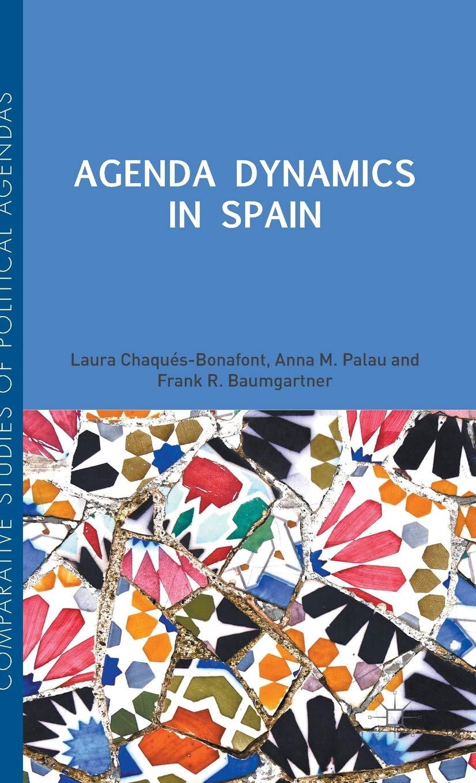 Agenda Dynamics in Spain Comparative Studies of Political Agendas: Amazon.es: Chaqués Bonafont, Laura, Palau, Anna, Baumgartner, Frank R.: Libros en idiomas extranjeros