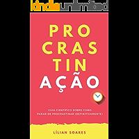 PROCRASTINAÇÃO: Guia científico sobre como parar de procrastinar (definitivamente) (Portuguese Edition)