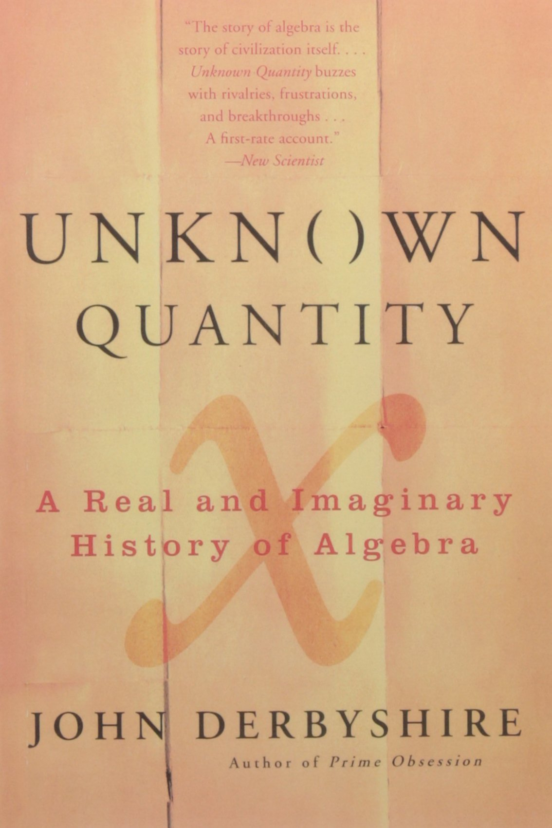 Unknown Quantity: A Real And Imaginary History Of Algebra: John Derbyshire:  9780452288539: Amazon: Books