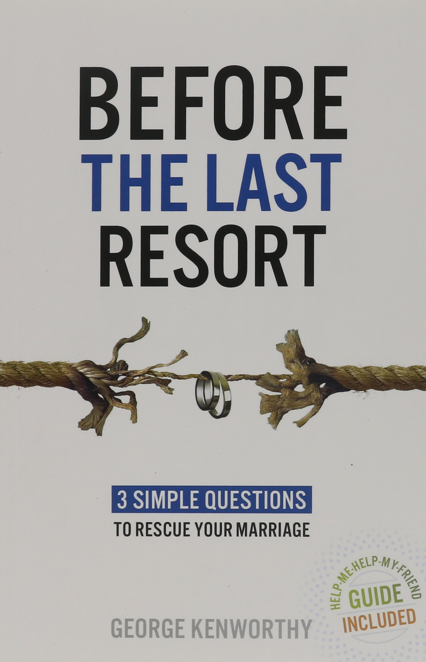 Before the Last Resort: 3 Simple Questions to Rescue Your Marriage PDF