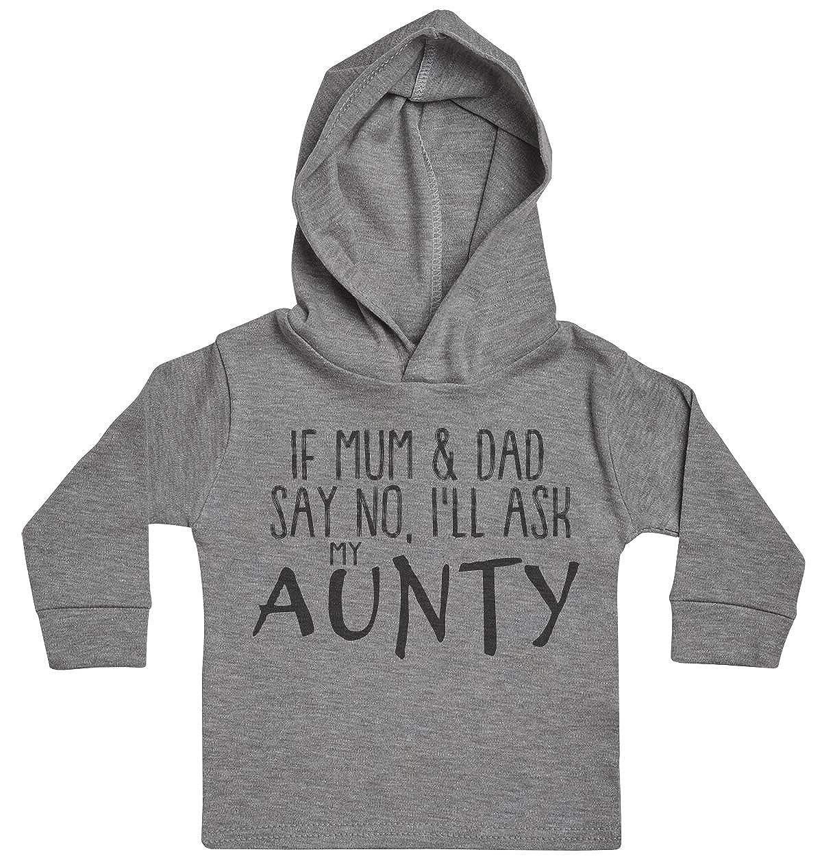 Baby Clothing Baby Gift Ill Ask My Aunty Baby Boy Hoody Baby Girl Hoody If Mum /& Dad Say No Baby Hoody