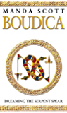 Boudica:Dreaming The Serpent Spear: A Novel of Roman Britain: Boudica 4