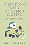 Spotting and Jotting Guide: Our British Birds (Spotting & Jotting Guides)