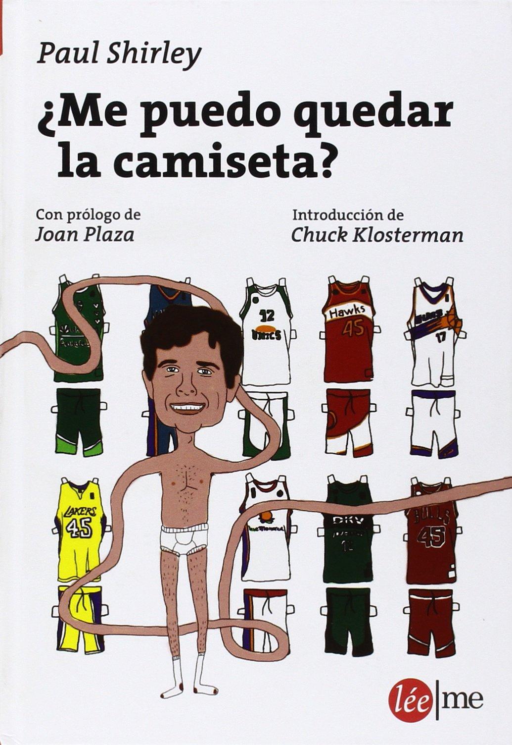 ¿Me puedo quedar la camiseta? (Ensayo): Amazon.es: Paul Shirley, Joan Plaza Durán, Chuck Klosterman: Libros